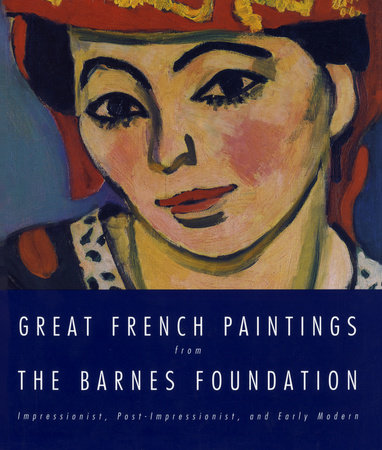 Great French Paintings From The Barnes Foundation by Barnes Foundation