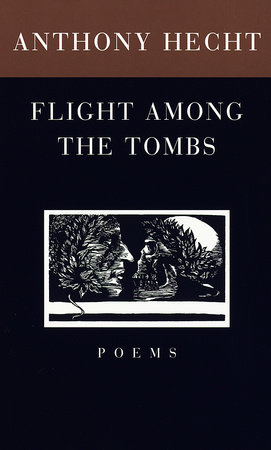 Flight Among the Tombs by Anthony Hecht