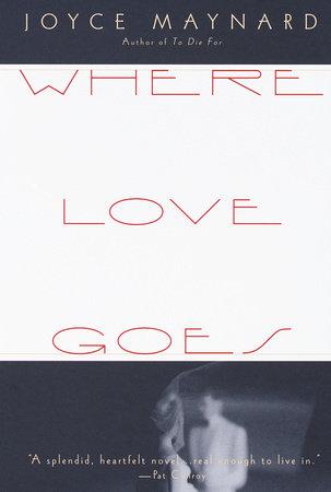 Where Love Goes by Joyce Maynard