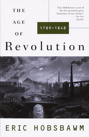 The Age of Revolution: 1749-1848 by Eric Hobsbawm