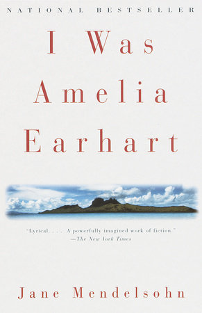 I Was Amelia Earhart by Jane Mendelsohn