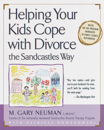 Helping Your Kids Cope with Divorce the Sandcastles Way by M. Gary Neuman and Patricia Romanowski