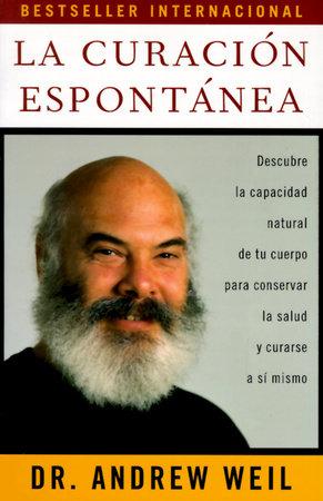 La curación espontánea by Andrew Weil, M.D.
