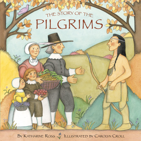 The Story of the Pilgrims by Katharine Ross and Carolyn Croll