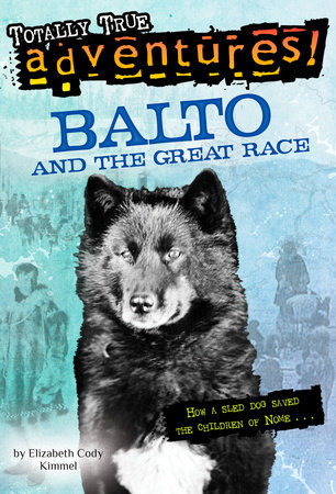 Balto and the Great Race (Totally True Adventures) by Elizabeth Cody Kimmel