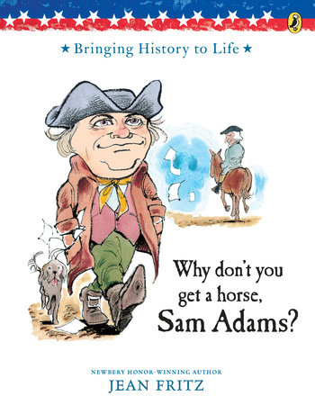 Why Don't You Get a Horse, Sam Adams? by Jean Fritz and Trina Schart Hyman