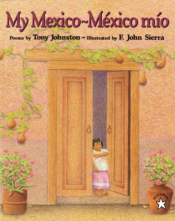 My Mexico-Mexico Mio by Tony Johnston