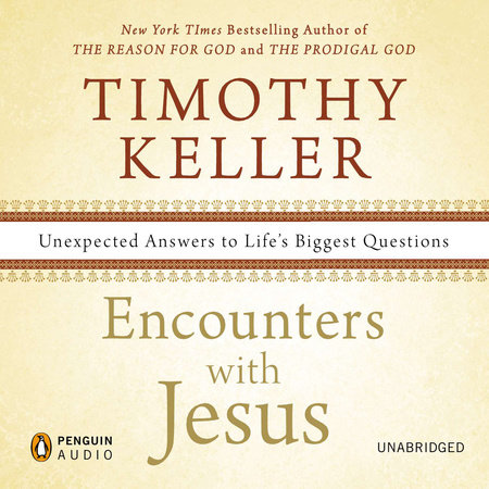 Encounters with Jesus by Timothy Keller