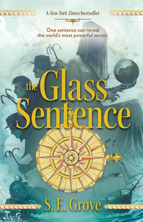 The Glass Sentence by S. E. Grove