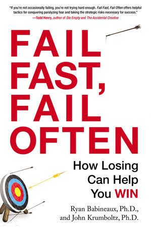 Fail Fast, Fail Often by Ryan Babineaux and John Krumboltz