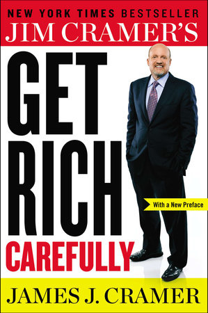 Jim Cramer's Get Rich Carefully by James J. Cramer