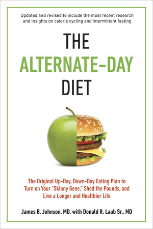 The Alternate-Day Diet Revised by James B. Johnson M.D. and Donald R. Laub Sr. M.D.