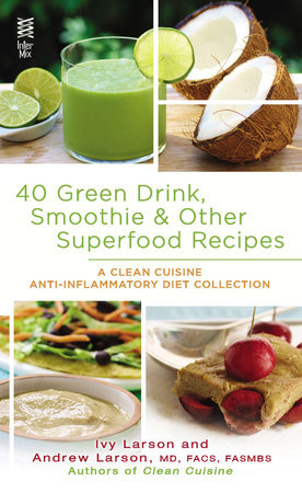 40 Green Drink, Smoothie & Other Superfood Recipes by Ivy Larson and Andrew Larson