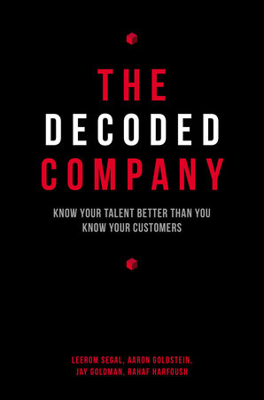 The Decoded Company by Leerom Segal, Aaron Goldstein, Jay Goldman and Rahaf Harfoush