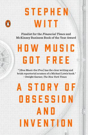 How Music Got Free by Stephen Witt