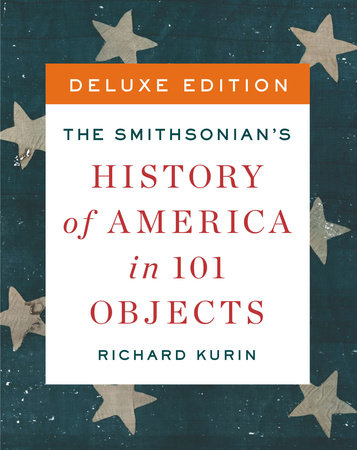 The Smithsonian's History of America in 101 Objects by Richard Kurin