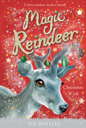 Magic Reindeer: a Christmas Wish by Sue Bentley