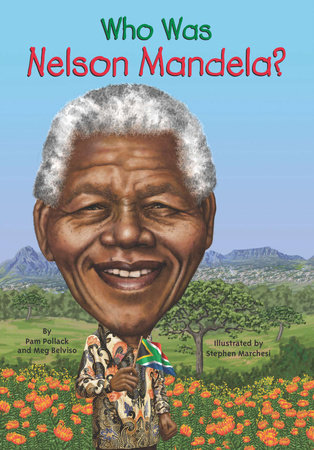 Who Was Nelson Mandela? by Meg Belviso and Pamela D. Pollack