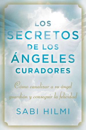 Los secretos de los ángeles curadores by Sabi Hilmi