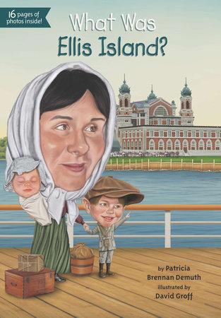 What Was Ellis Island? by Patricia Brennan Demuth