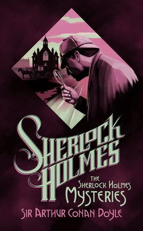 The Sherlock Holmes Mysteries by Sir Arthur Conan Doyle