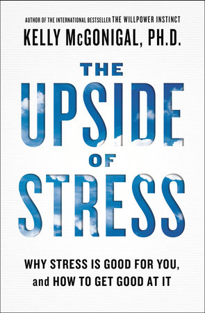 The Upside of Stress by Kelly McGonigal