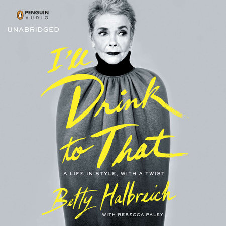 I'll Drink to That by Betty Halbreich