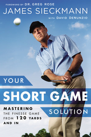 Your Short Game Solution by James Sieckmann and David Denunzio