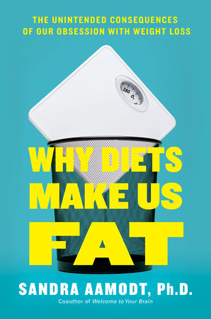 Why Diets Make Us Fat by Sandra Aamodt