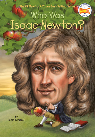 Who Was Isaac Newton? by Janet B. Pascal