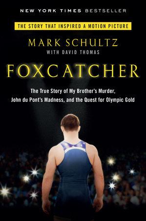 Foxcatcher by Mark Schultz and David Thomas