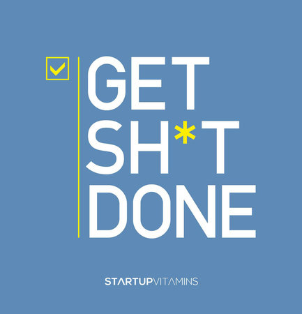Get Sh*t Done by Lauris Liberts and Startup Vitamins