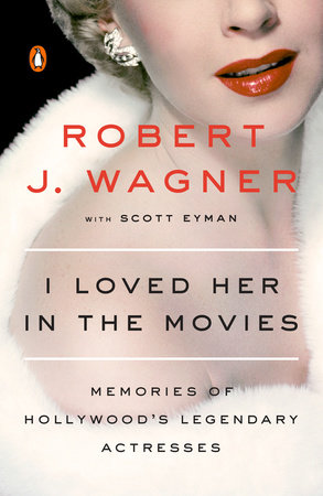 I Loved Her in the Movies by Robert Wagner and Scott Eyman