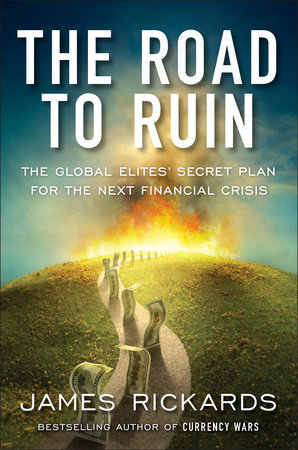 The Road to Ruin by James Rickards