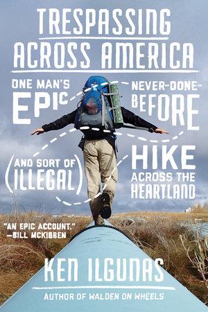 Trespassing Across America by Ken Ilgunas