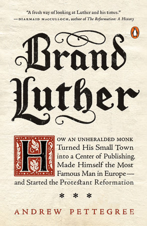 Brand Luther by Andrew Pettegree
