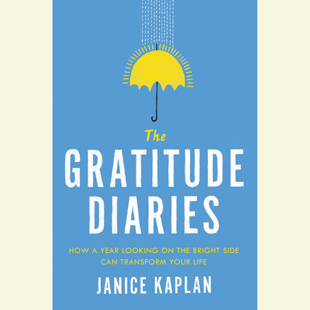 The Gratitude Diaries by Janice Kaplan