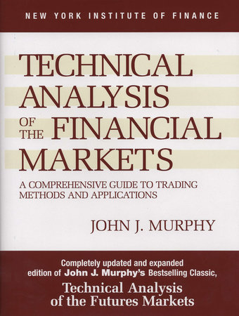 Technical Analysis of the Financial Markets by John J. Murphy