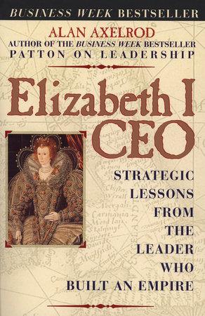 Elizabeth I, CEO by Alan Axelrod, Ph.D.