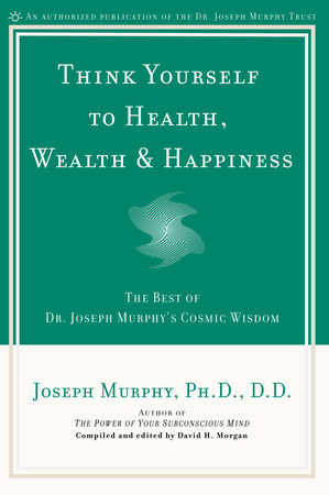 Think Yourself to Health, Wealth, & Happiness by Joseph Murphy, Ph.D., D.D.