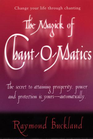 The Magick of Chant-O-Matics by Raymond Buckland