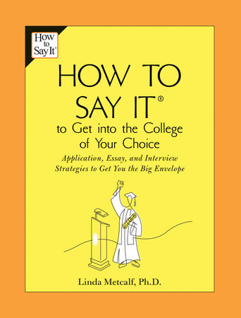 How to Say It to Get Into the College of Your Choice by Linda Metcalf
