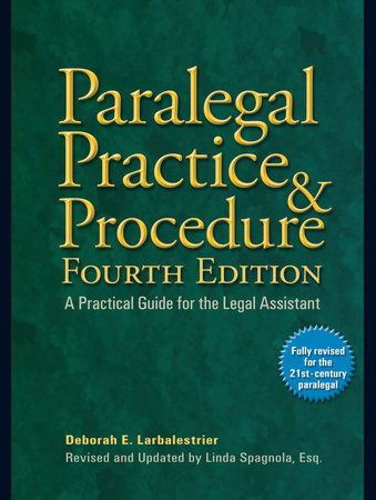 Paralegal Practice & Procedure Fourth Edition by Deborah E. Larbalestrier and Linda Spagnola, Esq.