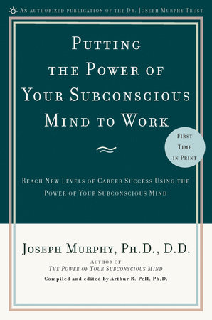 Putting the Power of Your Subconscious Mind to Work by Joseph Murphy, Ph.D., D.D.