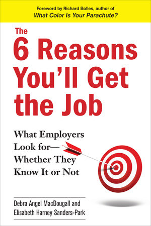 The 6 Reasons You'll Get the Job by Debra Angel MacDougall and Elisabeth Harney Sanders-Park