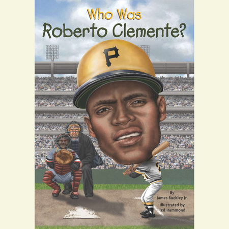 Who Was Roberto Clemente? by James Buckley, Jr.