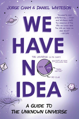 We Have No Idea by Jorge Cham and Daniel Whiteson
