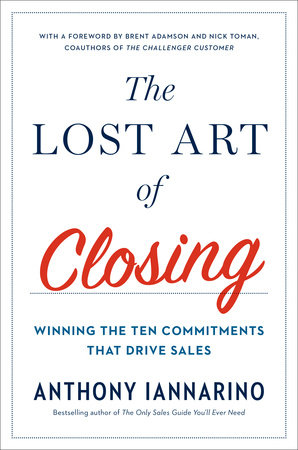 The Lost Art of Closing by Anthony Iannarino