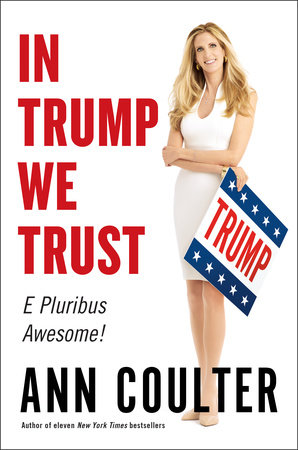 In Trump We Trust by Ann Coulter