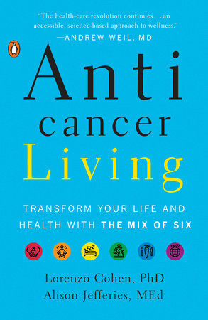 Anticancer Living by Lorenzo Cohen Ph.D. and Alison Jefferies